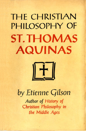 The Christian Philosophy of St. Thomas Aquinas by Etienne Gilson