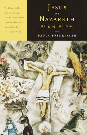 Jesus of Nazareth, King of the Jews by Paula Fredriksen