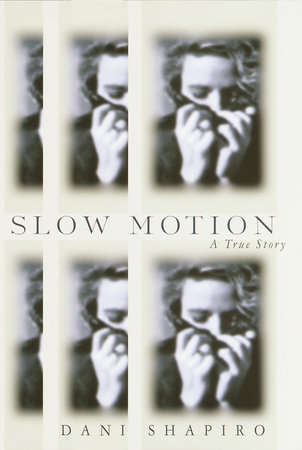 Slow Motion by Dani Shapiro