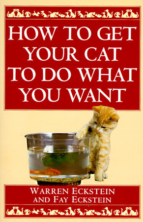 How to Get Your Cat to Do What You Want by Fay Eckstein and Warren Eckstein