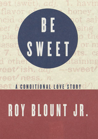 Be Sweet by Roy Blount, Jr.