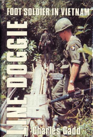 Line Doggie: Foot Soldier in Vietnam by Charles Gadd