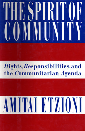 The Spirit of Community by Dr. Amitai Etzioni