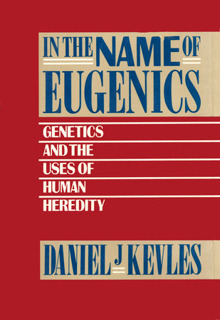 IN NAME OF EUGENICS by Daniel J. Kevles