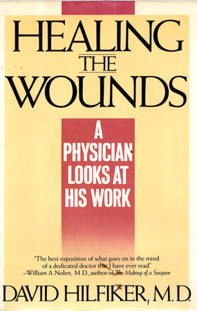 HEALING THE WOUNDS by David Hilfiker, M.D.