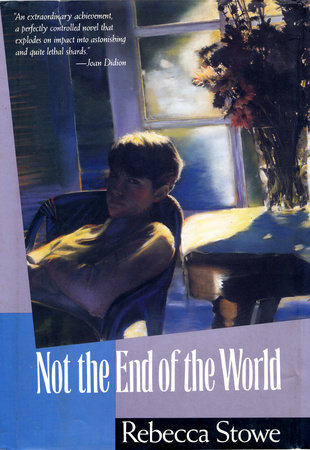 NOT THE END OF THE WORLD by Rebecca Stowe