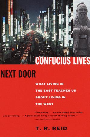 Confucius Lives Next Door by T.R. Reid