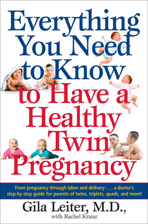Everything You Need to Know to Have a Healthy Twin Pregnancy by Rachel Kranz and Gila Leiter