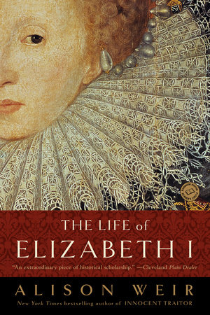 The Life of Elizabeth I by Alison Weir