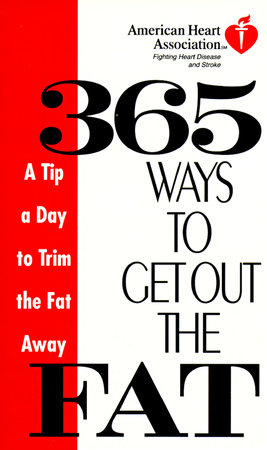 American Heart Association 365 Ways to Get Out the Fat by
