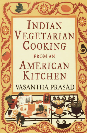 Indian Vegetarian Cooking from an American Kitchen by
