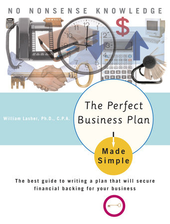 The Perfect Business Plan Made Simple by William Lasher, Ph.D.