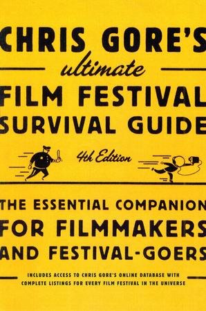 Chris Gore's Ultimate Film Festival Survival Guide, 4th edition