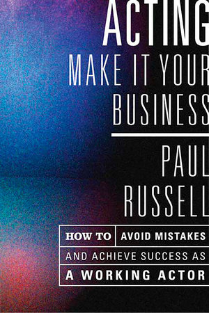 Acting -- Make It Your Business by Paul Russell