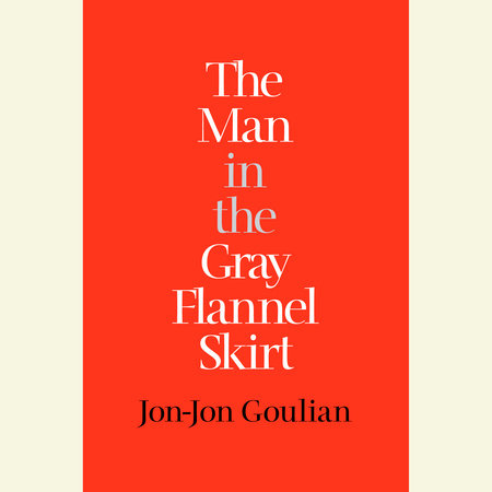 The Man in the Gray Flannel Skirt by Jon-Jon Goulian