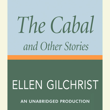 The Cabal and Other Stories by Ellen Gilchrist
