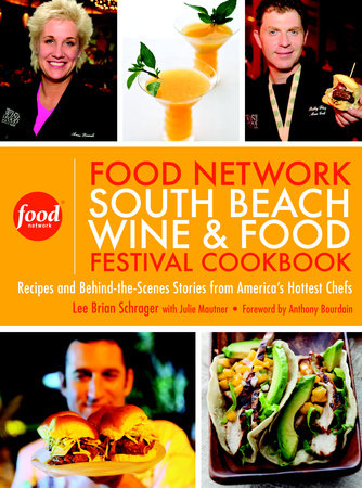 The Food Network South Beach Wine & Food Festival Cookbook by Lee Brian Schrager and Julie Mautner