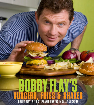 Bobby Flay's Burgers, Fries, and Shakes by Stephanie Banyas, Bobby Flay and Sally Jackson