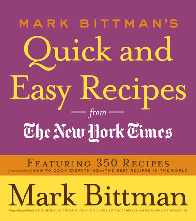 Mark Bittman's Quick and Easy Recipes from the New York Times by