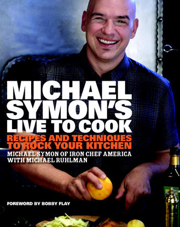 Michael Symon's Live to Cook by Michael Ruhlman and Michael Symon