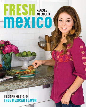 Fresh Mexico by Marcela Valladolid
