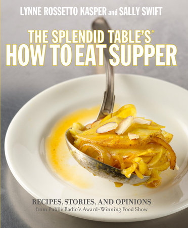 The Splendid Table's How to Eat Supper by Sally Swift and Lynne Rossetto Kasper