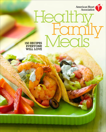 American Heart Association Healthy Family Meals by American Heart Association