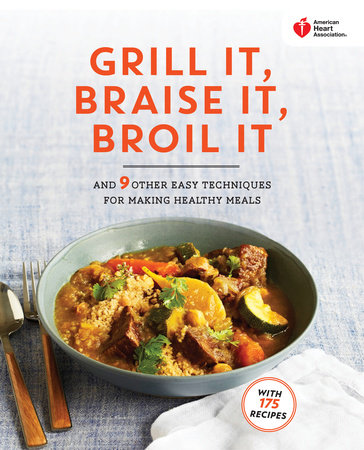 American Heart Association Grill It, Braise It, Broil It by