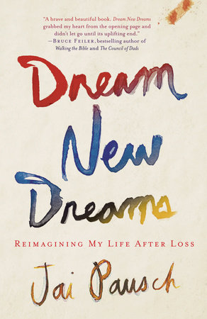 Dream New Dreams by Jai Pausch