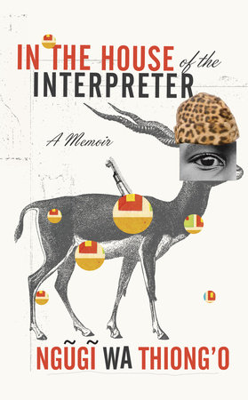 In the House of the Interpreter by Ngugi wa'Thiong'o