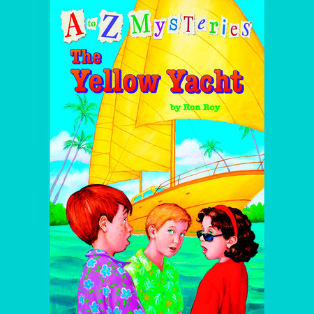 A to Z Mysteries: The Yellow Yacht by