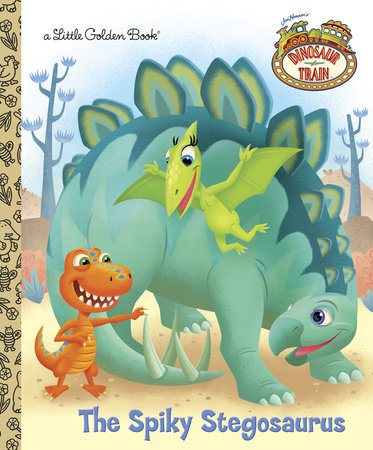 The Spiky Stegosaurus (Dinosaur Train) by Andrea Posner-Sanchez