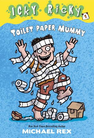 Icky Ricky #1: Toilet Paper Mummy by Michael Rex