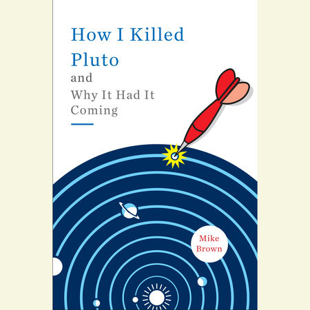 How I Killed Pluto and Why It Had It Coming by