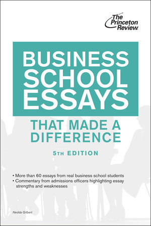 Business School Essays That Made a Difference, 5th Edition by Princeton Review