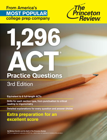 1,296 ACT Practice Questions, 3rd Edition by Princeton Review