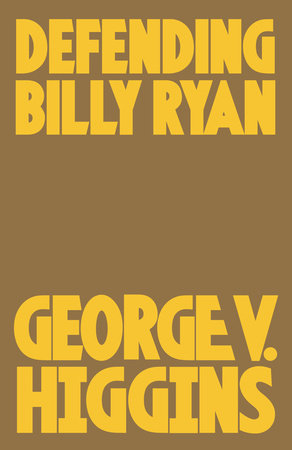 Defending Billy Ryan by George V. Higgins
