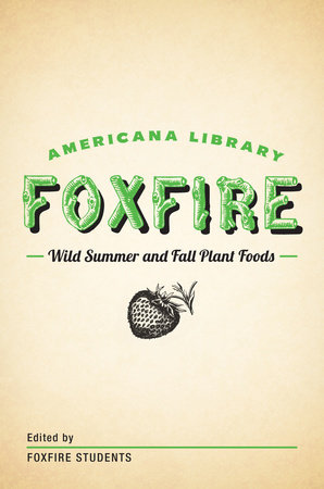 Wild Summer and Fall Plant Foods by Foxfire Fund, Inc.