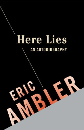 Here Lies: An Autobiography by Eric Ambler