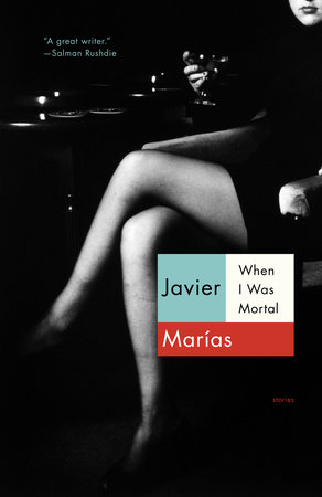 When I Was Mortal by Javier Marias