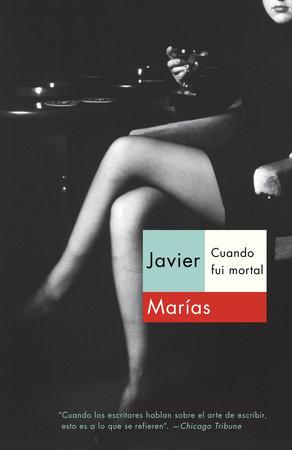 Cuando fui mortal by Javier Marias
