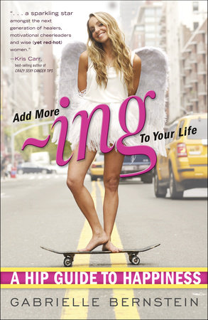 Add More Ing to Your Life by Gabrielle Bernstein