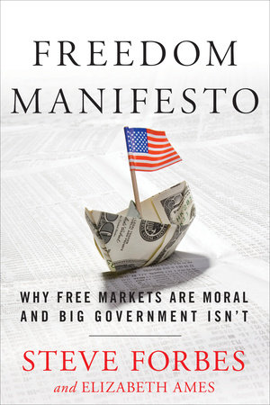 Freedom Manifesto by Elizabeth Ames and Steve Forbes