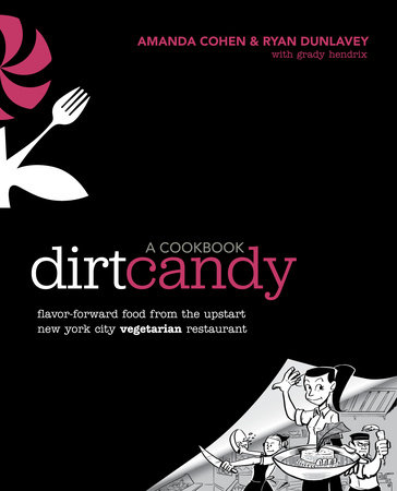 Dirt Candy: A Cookbook by Amanda Cohen, Ryan Dunlavey and Grady Hendrix