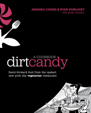 Dirt Candy: A Cookbook by Ryan Dunlavey, Amanda Cohen and Grady Hendrix