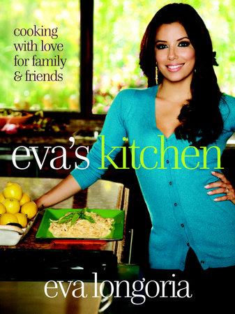 Eva's Kitchen by Marah Stets and Eva Longoria