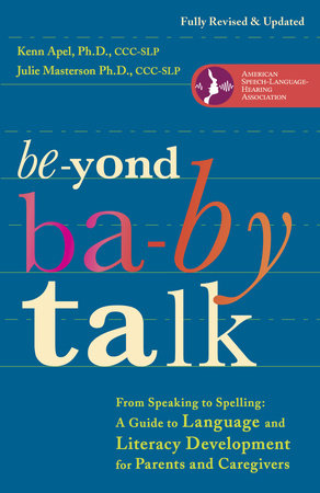 Beyond Baby Talk by Julie Masterson, Ph.D. and Kenn Apel, Ph.D.