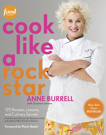 Cook Like a Rock Star by Anne Burrell and Suzanne Lenzer