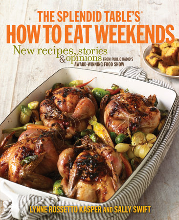 The Splendid Table's How to Eat Weekends by Sally Swift and Lynne Rossetto Kasper