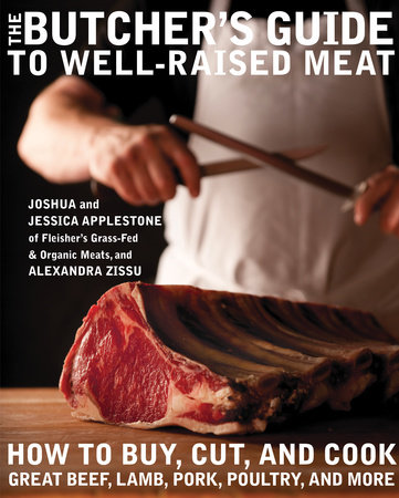 The Butcher's Guide to Well-Raised Meat by Joshua Applestone, Jessica Applestone and Alexandra Zissu